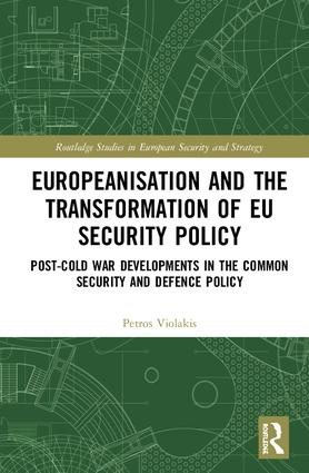 Europeanisation and the Transformation of EU Security Policy: Post-Cold War Developments in the Common Security and Defence Policy, 1st Edition (Hardback) book cover