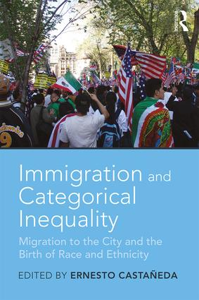 Immigration and Categorical Inequality: Migration to the City and the Birth of Race and Ethnicity, 1st Edition (Paperback) book cover