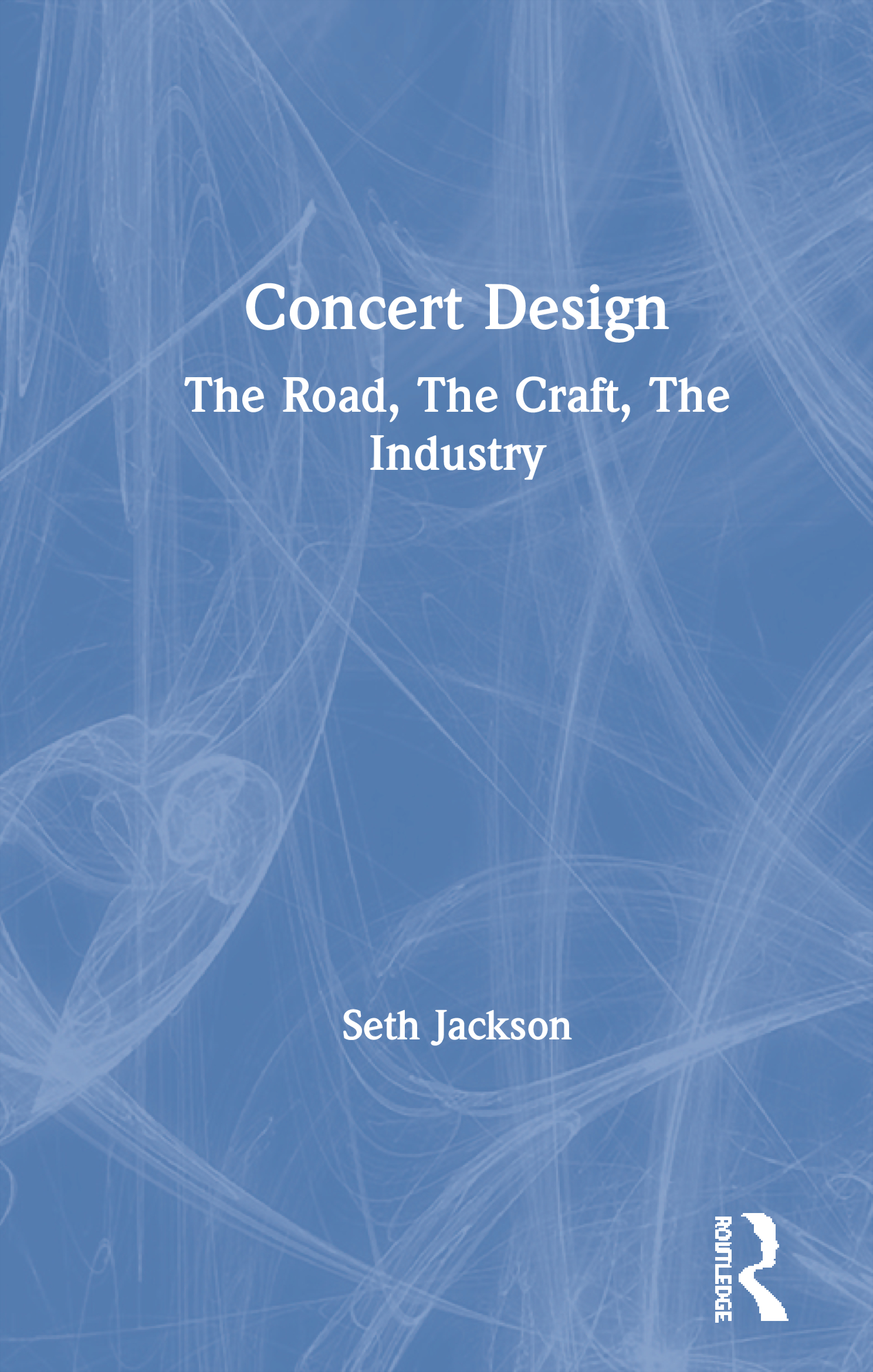 Concert Design: The Road, The Craft, The Industry, 1st Edition (Paperback) book cover