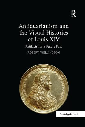 Antiquarianism and the Visual Histories of Louis XIV: Artifacts for a Future Past book cover