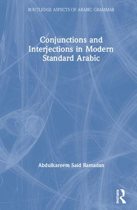 Conjunctions and Interjections in Modern Standard Arabic: 1st Edition (Hardback) book cover