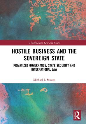 Hostile Business and the Sovereign State: Privatized Governance, State Security and International Law book cover