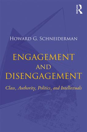 Engagement and Disengagement: Class, Authority, Politics, and Intellectuals, 1st Edition (Paperback) book cover