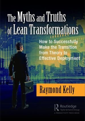 The Myths and Truths of Lean Transformations: How to Successfully Make the Transition from Theory to Effective Deployment (Paperback) book cover