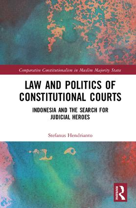 Law and Politics of Constitutional Courts: Indonesia and the Search for Judicial Heroes book cover