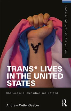 Trans* Lives in the United States: Challenges of Transition and Beyond book cover