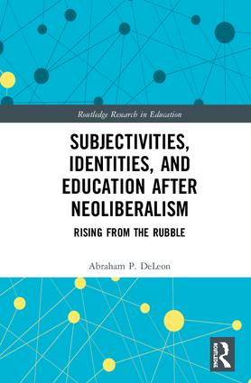 Subjectivities, Identities, and Education after Neoliberalism: Rising from the Rubble book cover