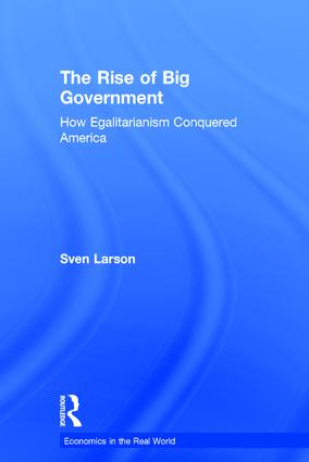 The Rise of Big Government: How Egalitarianism Conquered America, 1st Edition (Hardback) book cover