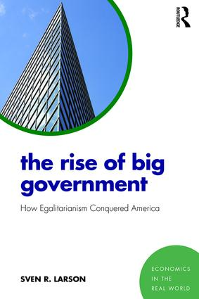 The Rise of Big Government: How Egalitarianism Conquered America book cover