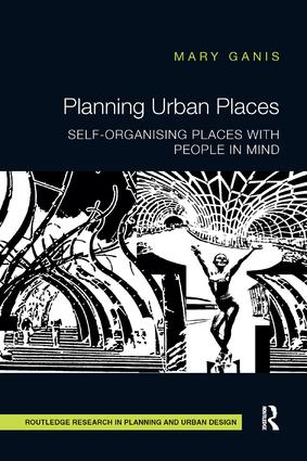 Planning Urban Places: Self-Organising Places with People in Mind book cover