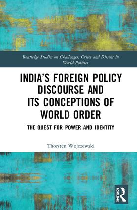 India's Foreign Policy Discourse and its Conceptions of World Order: The Quest for Power and Identity book cover