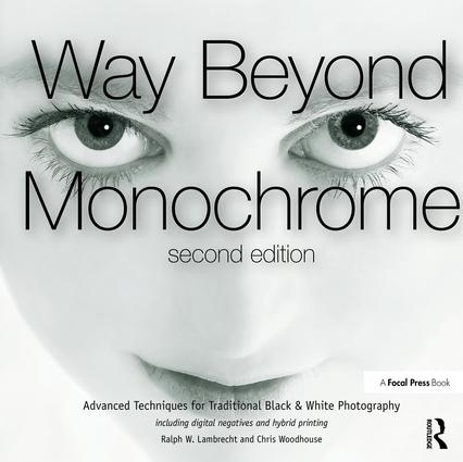 Way Beyond Monochrome 2e: Advanced Techniques for Traditional Black & White Photography including digital negatives and hybrid printing book cover