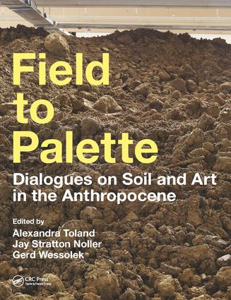 Field to Palette: Dialogues on Soil and Art in the Anthropocene, 1st Edition (Hardback) book cover