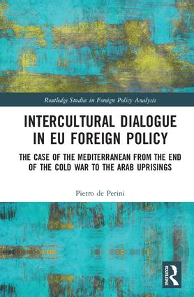 Intercultural Dialogue in EU Foreign Policy: The Case of the Mediterranean from the End of the Cold War to the Arab Uprisings (Hardback) book cover