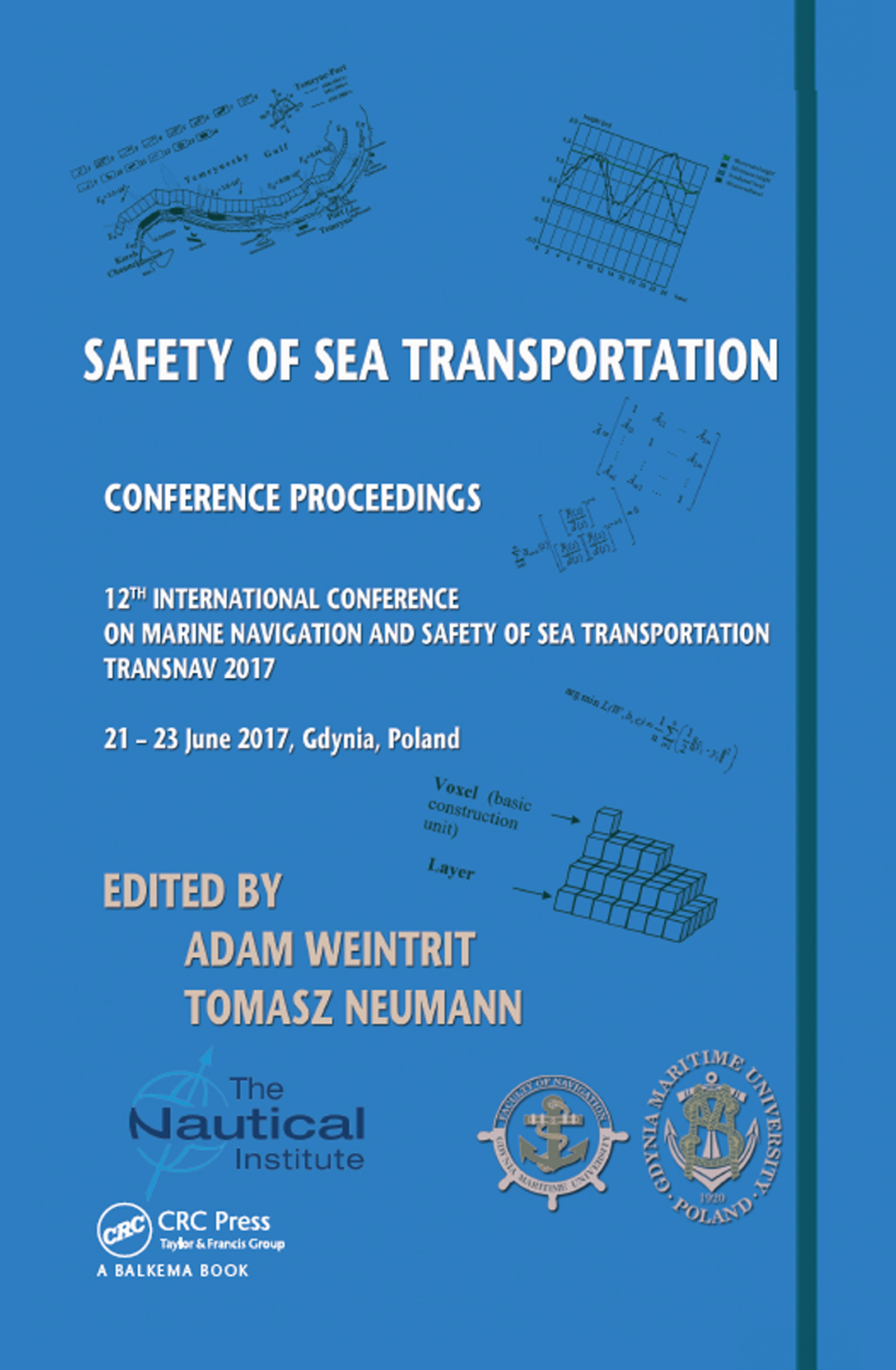 Safety of Sea Transportation: Proceedings of the 12th International Conference on Marine Navigation and Safety of Sea Transportation (TransNav 2017), June 21-23, 2017, Gdynia, Poland, 1st Edition (Hardback) book cover