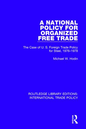 A National Policy for Organized Free Trade: The Case of U.S. Foreign Trade Policy for Steel, 1976-1978 book cover