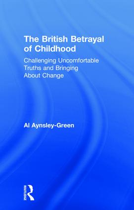The British Betrayal of Childhood: Challenging Uncomfortable Truths and Bringing About Change book cover