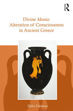 Divine Mania: Alteration of Consciousness in Ancient Greece (Hardback) book cover