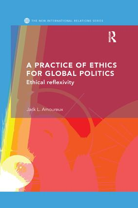 A Practice of Ethics for Global Politics: Ethical Reflexivity, 1st Edition (Paperback) book cover