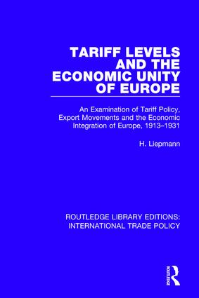 Tariff Levels and the Economic Unity of Europe: An Examination of Tariff Policy, Export Movements and the Economic Integration of Europe, 1913-1931 book cover