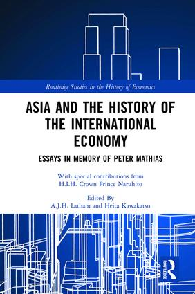 Asia and the History of the International Economy: Essays in Memory of Peter Mathias book cover