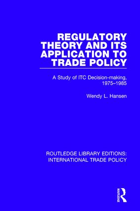 Regulatory Theory and its Application to Trade Policy: A Study of ITC Decision-Making, 1975-1985 book cover