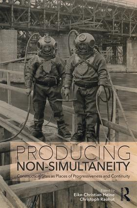 Producing Non-Simultaneity: Construction Sites as Places of Progressiveness and Continuity, 1st Edition (Hardback) book cover