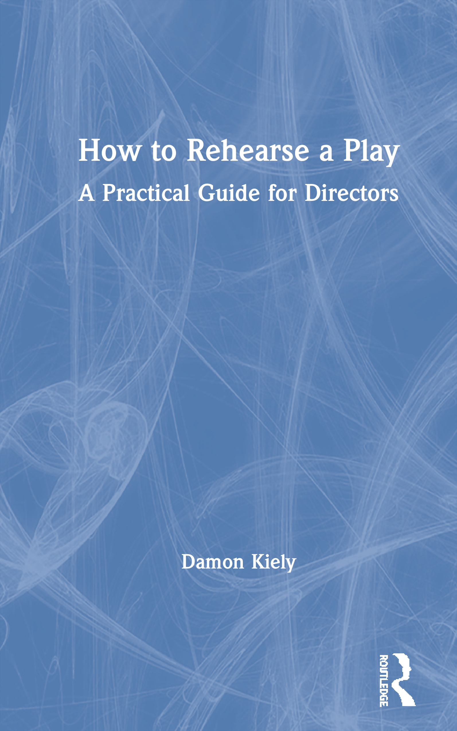 How to Rehearse a Play: A Practical Guide for Directors, 1st Edition (Paperback) book cover
