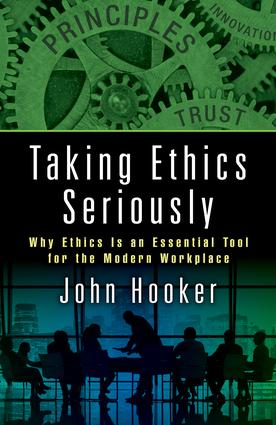 Taking Ethics Seriously: Why Ethics Is an Essential Tool for the Modern Workplace, 1st Edition (Hardback) book cover