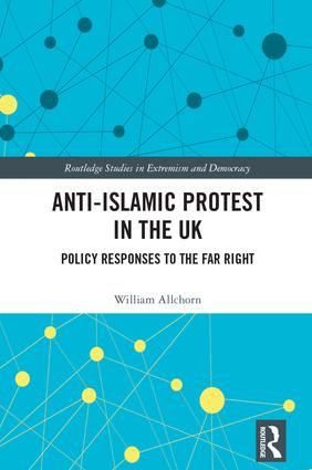 Anti-Islamic Protest in the UK: Policy Responses to the Far Right, 1st Edition (Hardback) book cover