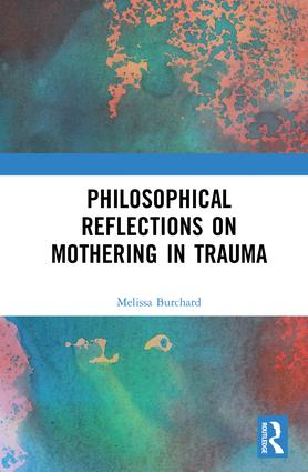 Philosophical Reflections on Mothering in Trauma book cover