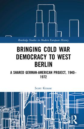 Bringing Cold War Democracy to West Berlin: A Shared German–American Project, 1940–1972 book cover