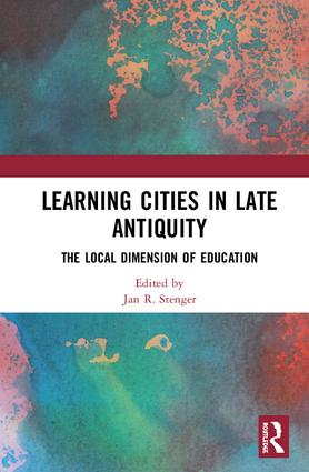 Learning Cities in Late Antiquity: The Local Dimension of Education, 1st Edition (Hardback) book cover