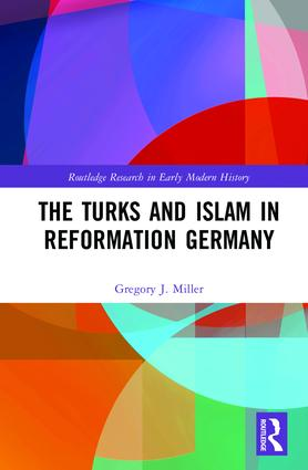 The Turks and Islam in Reformation Germany book cover