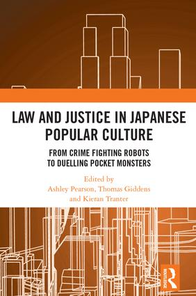Law and Justice in Japanese Popular Culture: From Crime Fighting Robots to Duelling Pocket Monsters book cover
