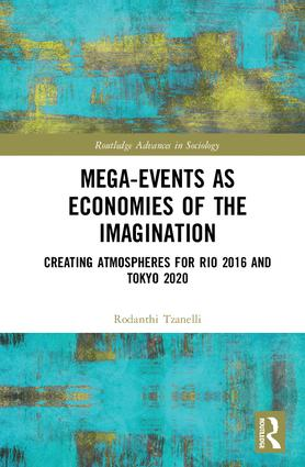 Mega-Events as Economies of the Imagination: Creating Atmospheres for Rio 2016 and Tokyo 2020 book cover