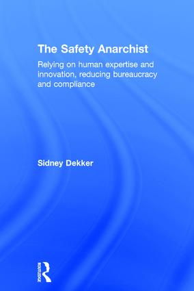 The Safety Anarchist: Relying on human expertise and innovation, reducing bureaucracy and compliance book cover