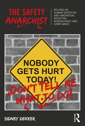 The Safety Anarchist: Relying on human expertise and innovation, reducing bureaucracy and compliance (Paperback) book cover