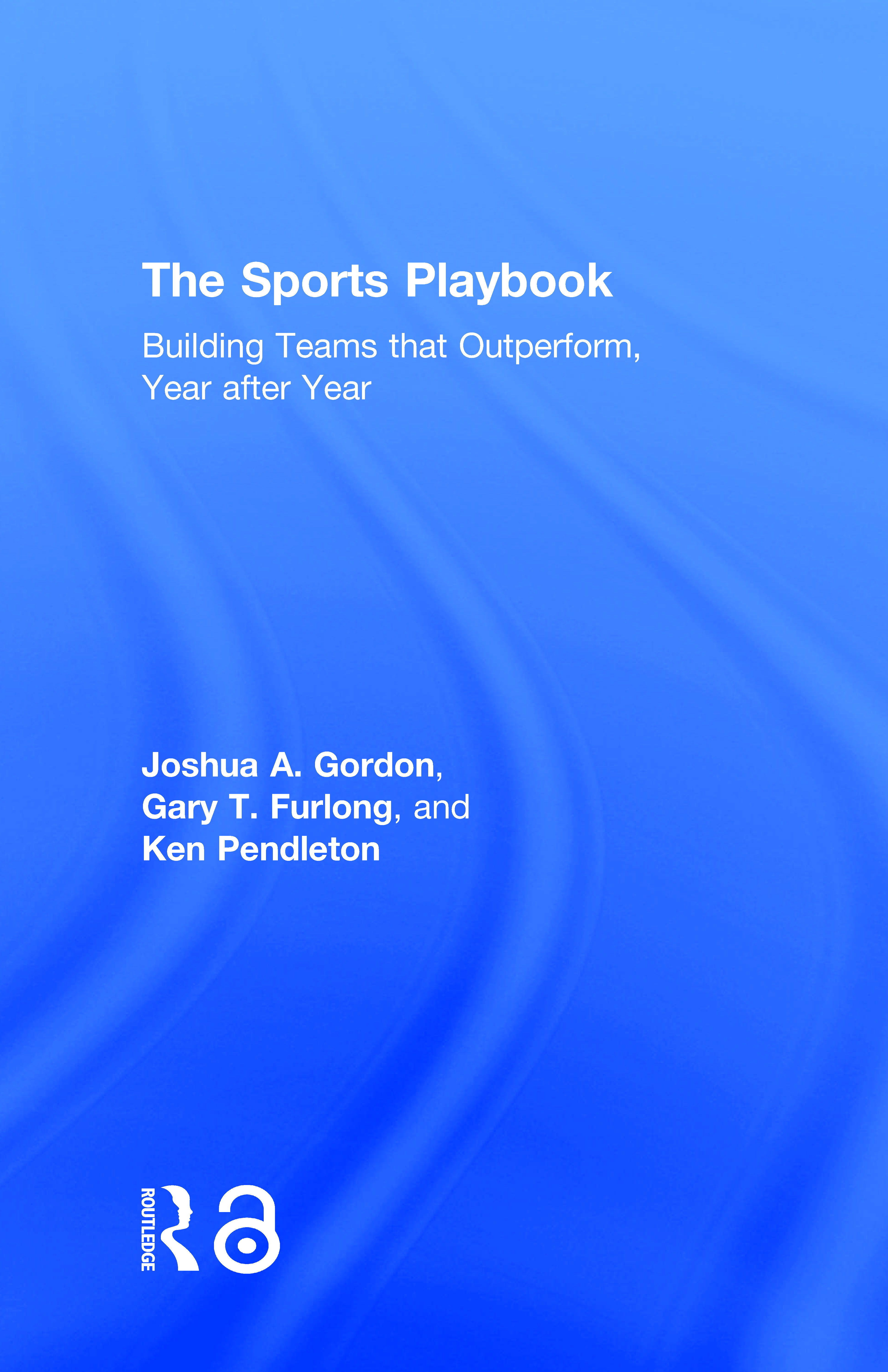 The Sports Playbook: Building Teams that Outperform, Year after Year book cover