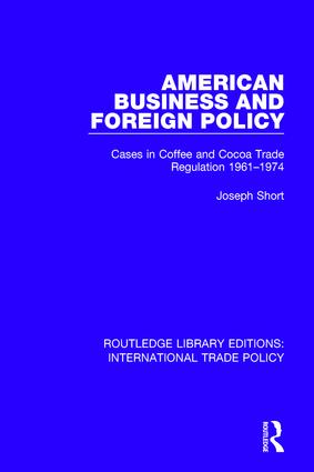 American Business and Foreign Policy: Cases in Coffee and Cocoa Trade Regulation 1961-1974 book cover