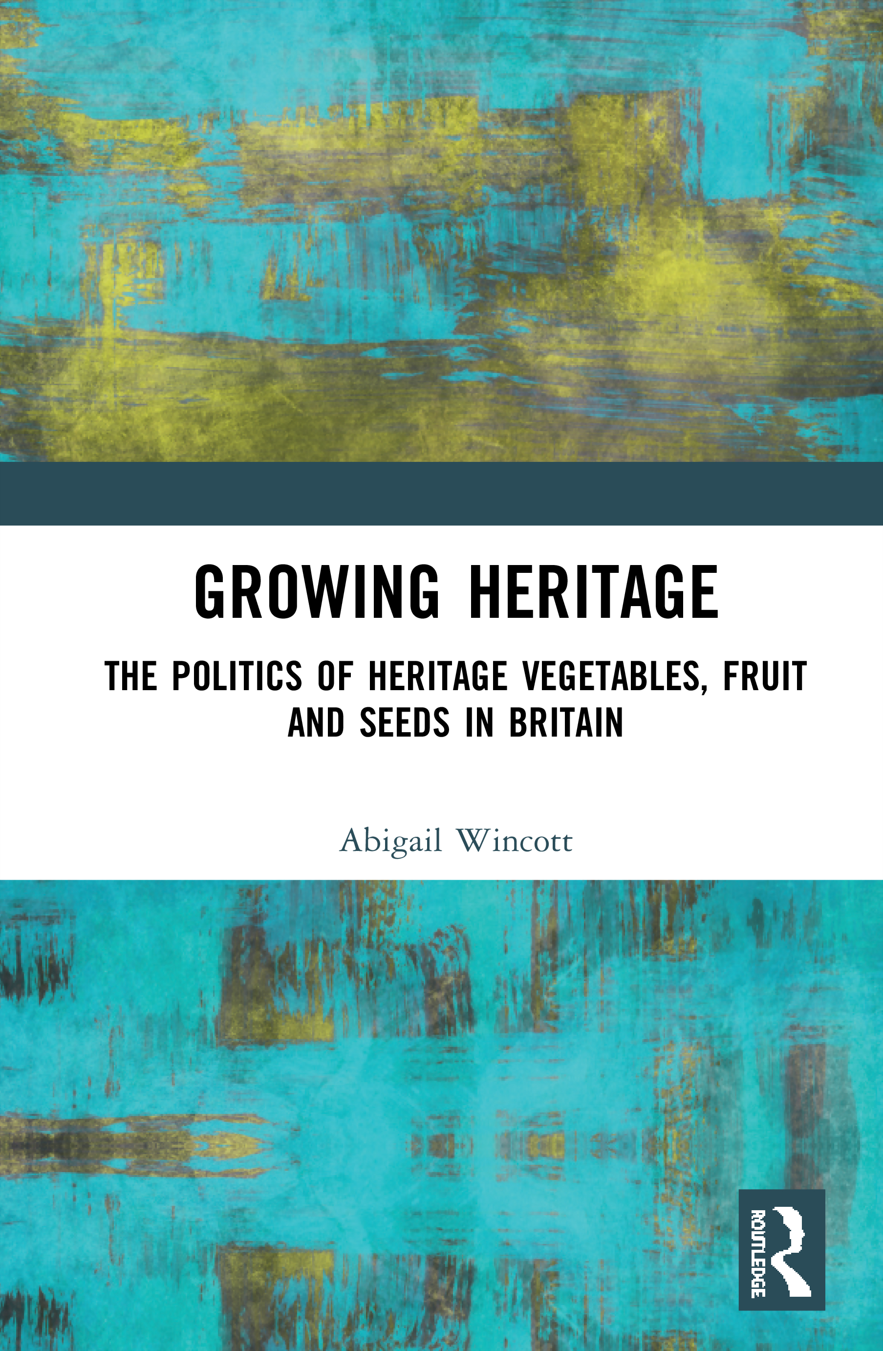 Growing Heritage: The Politics of Heritage Vegetables, Fruit and Seeds in Britain book cover