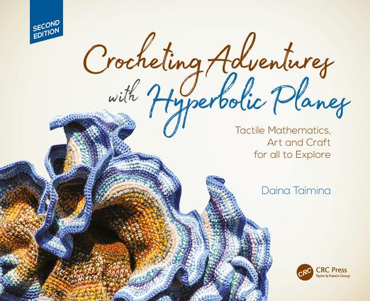 Crocheting Adventures with Hyperbolic Planes: Tactile Mathematics, Art and Craft for all to Explore, Second Edition, 2nd Edition (Hardback) book cover