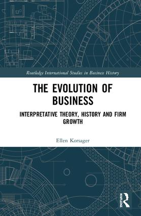 The Evolution of Business: Interpretative Theory, History and Firm Growth book cover