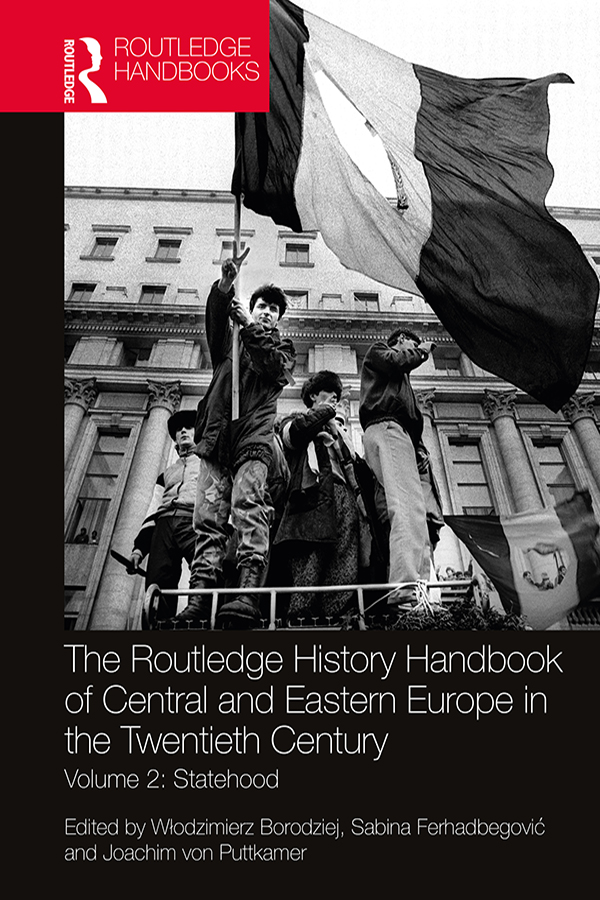 The Routledge History Handbook of Central and Eastern Europe in the Twentieth Century: Volume 2: Statehood book cover