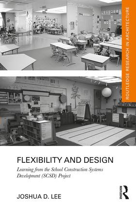 Flexibility and Design: Learning from the School Construction Systems Development (SCSD) Project, 1st Edition (e-Book) book cover
