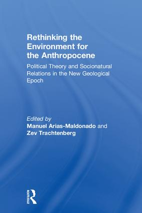Rethinking the Environment for the Anthropocene: Political Theory and Socionatural Relations in the New Geological Epoch book cover