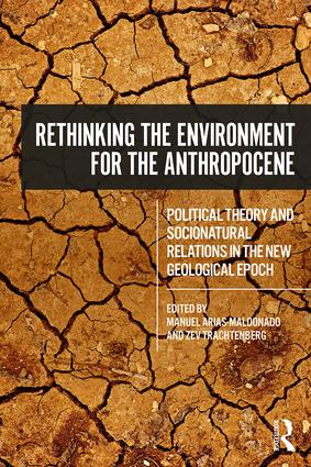 Rethinking the Environment for the Anthropocene: Political Theory and Socionatural Relations in the New Geological Epoch, 1st Edition (Paperback) book cover