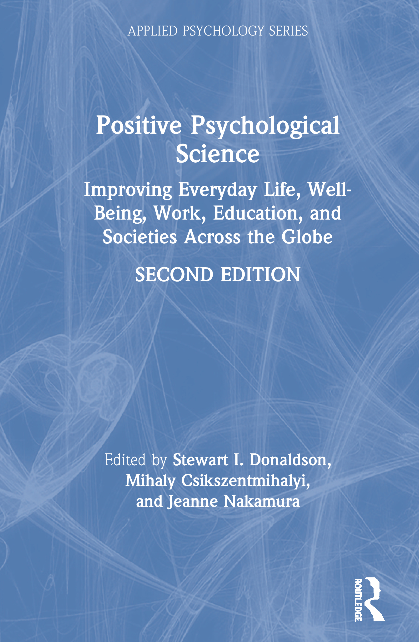 Positive Psychological Science: Improving Everyday Life, Well-Being, Work, Education, and Societies Across the Globe book cover