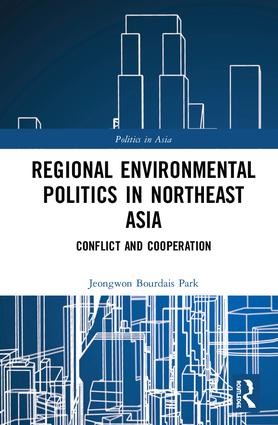 Regional Environmental Politics in Northeast Asia: Conflict and Cooperation book cover