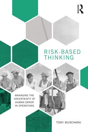 Risk-Based Thinking: Managing the Uncertainty of Human Error in Operations, 1st Edition (Paperback) book cover